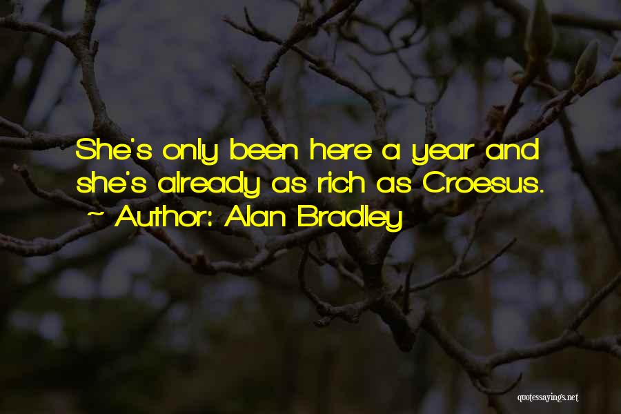 Alan Bradley Quotes: She's Only Been Here A Year And She's Already As Rich As Croesus.