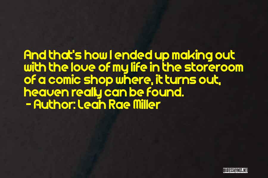 Leah Rae Miller Quotes: And That's How I Ended Up Making Out With The Love Of My Life In The Storeroom Of A Comic