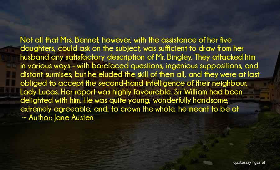 Jane Austen Quotes: Not All That Mrs. Bennet, However, With The Assistance Of Her Five Daughters, Could Ask On The Subject, Was Sufficient
