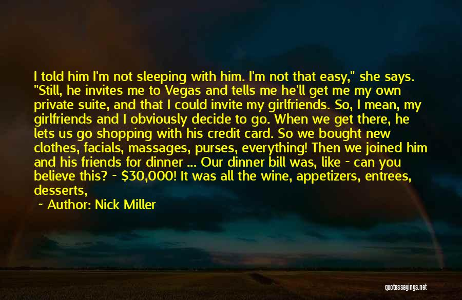 Nick Miller Quotes: I Told Him I'm Not Sleeping With Him. I'm Not That Easy, She Says. Still, He Invites Me To Vegas