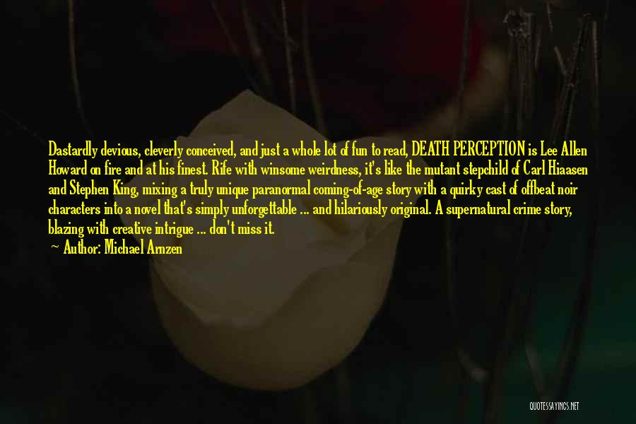 Michael Arnzen Quotes: Dastardly Devious, Cleverly Conceived, And Just A Whole Lot Of Fun To Read, Death Perception Is Lee Allen Howard On
