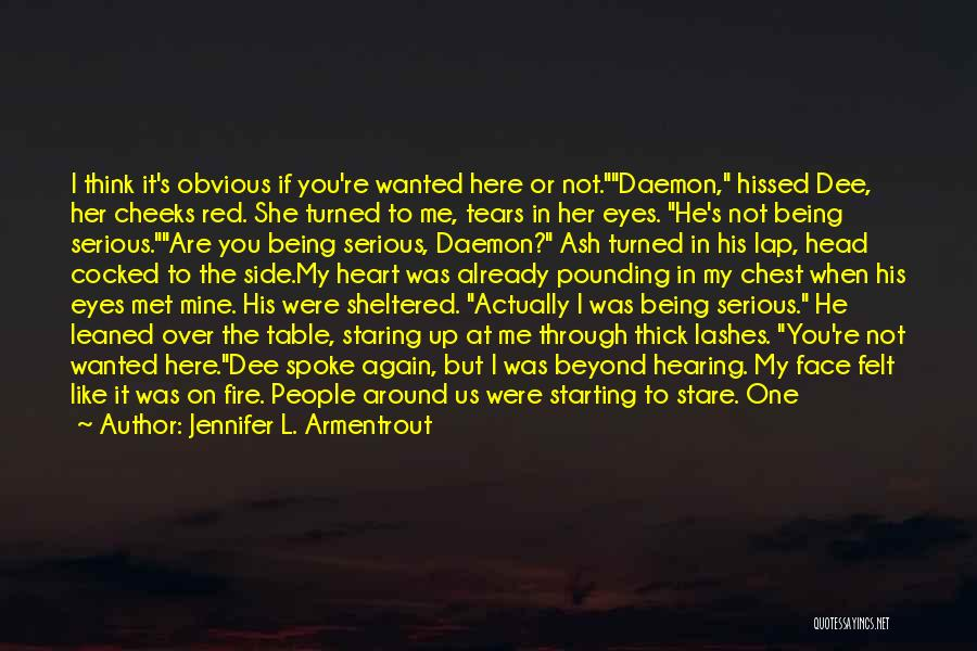 Jennifer L. Armentrout Quotes: I Think It's Obvious If You're Wanted Here Or Not.daemon, Hissed Dee, Her Cheeks Red. She Turned To Me, Tears