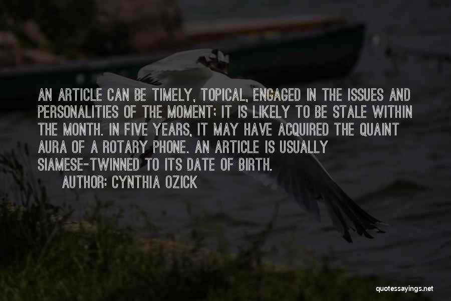 Cynthia Ozick Quotes: An Article Can Be Timely, Topical, Engaged In The Issues And Personalities Of The Moment; It Is Likely To Be