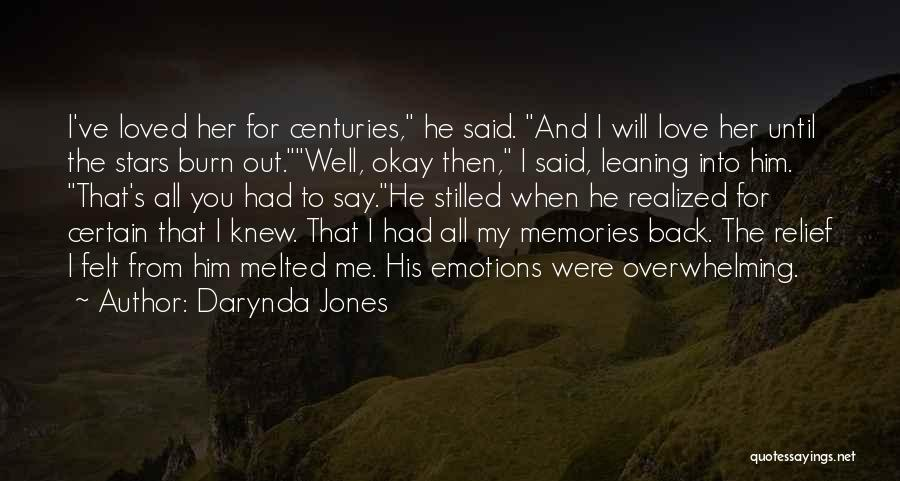 Darynda Jones Quotes: I've Loved Her For Centuries, He Said. And I Will Love Her Until The Stars Burn Out.well, Okay Then, I