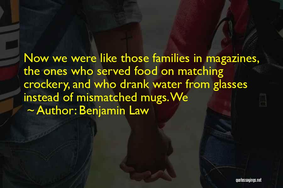 Benjamin Law Quotes: Now We Were Like Those Families In Magazines, The Ones Who Served Food On Matching Crockery, And Who Drank Water