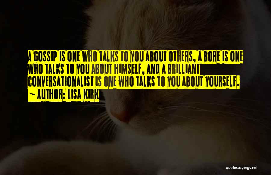 Lisa Kirk Quotes: A Gossip Is One Who Talks To You About Others, A Bore Is One Who Talks To You About Himself,