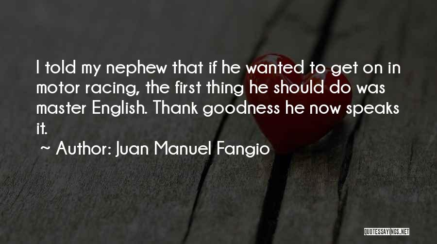 Juan Manuel Fangio Quotes: I Told My Nephew That If He Wanted To Get On In Motor Racing, The First Thing He Should Do