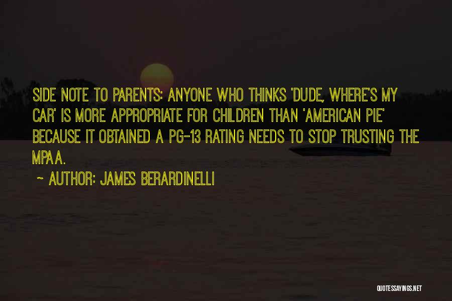 James Berardinelli Quotes: Side Note To Parents: Anyone Who Thinks 'dude, Where's My Car' Is More Appropriate For Children Than 'american Pie' Because