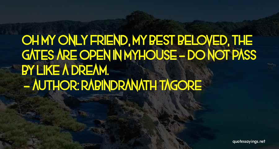 Rabindranath Tagore Quotes: Oh My Only Friend, My Best Beloved, The Gates Are Open In Myhouse - Do Not Pass By Like A