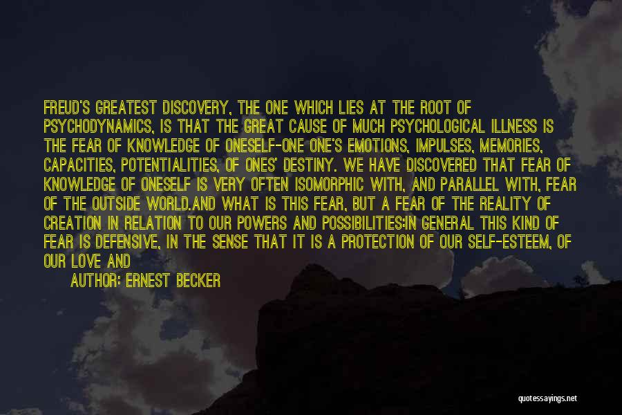 Ernest Becker Quotes: Freud's Greatest Discovery, The One Which Lies At The Root Of Psychodynamics, Is That The Great Cause Of Much Psychological