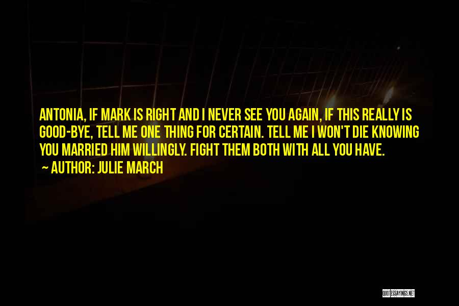 Julie March Quotes: Antonia, If Mark Is Right And I Never See You Again, If This Really Is Good-bye, Tell Me One Thing