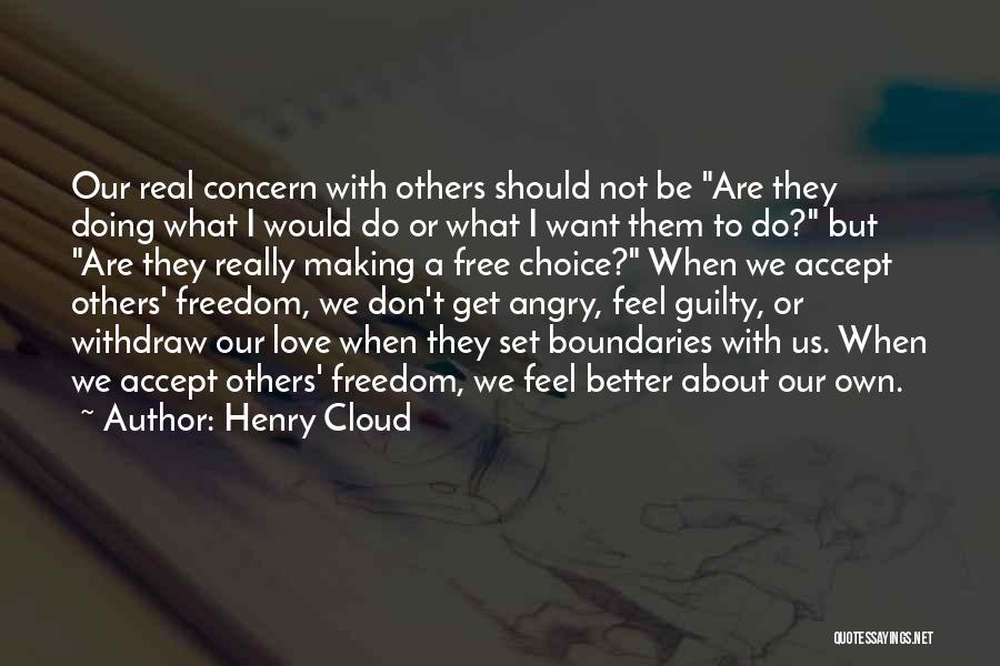 Henry Cloud Quotes: Our Real Concern With Others Should Not Be Are They Doing What I Would Do Or What I Want Them
