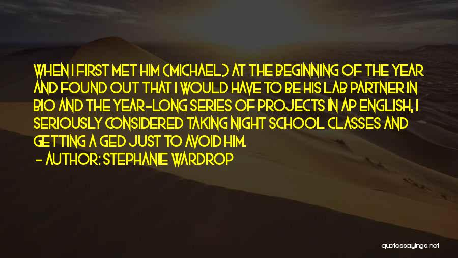 Stephanie Wardrop Quotes: When I First Met Him (michael) At The Beginning Of The Year And Found Out That I Would Have To
