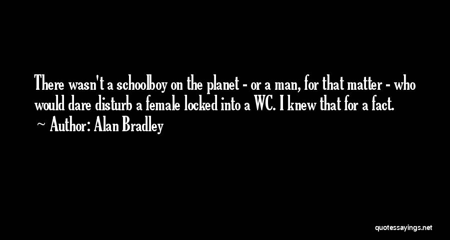 Alan Bradley Quotes: There Wasn't A Schoolboy On The Planet - Or A Man, For That Matter - Who Would Dare Disturb A