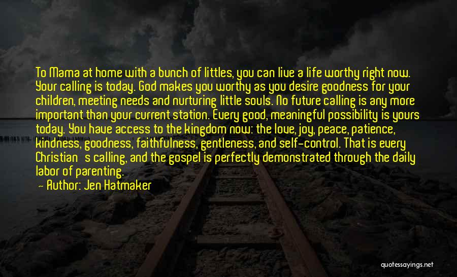 Jen Hatmaker Quotes: To Mama At Home With A Bunch Of Littles, You Can Live A Life Worthy Right Now. Your Calling Is