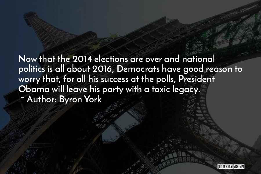 Byron York Quotes: Now That The 2014 Elections Are Over And National Politics Is All About 2016, Democrats Have Good Reason To Worry
