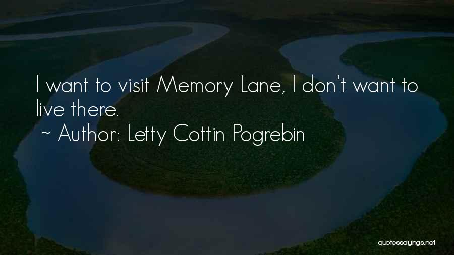 Letty Cottin Pogrebin Quotes: I Want To Visit Memory Lane, I Don't Want To Live There.