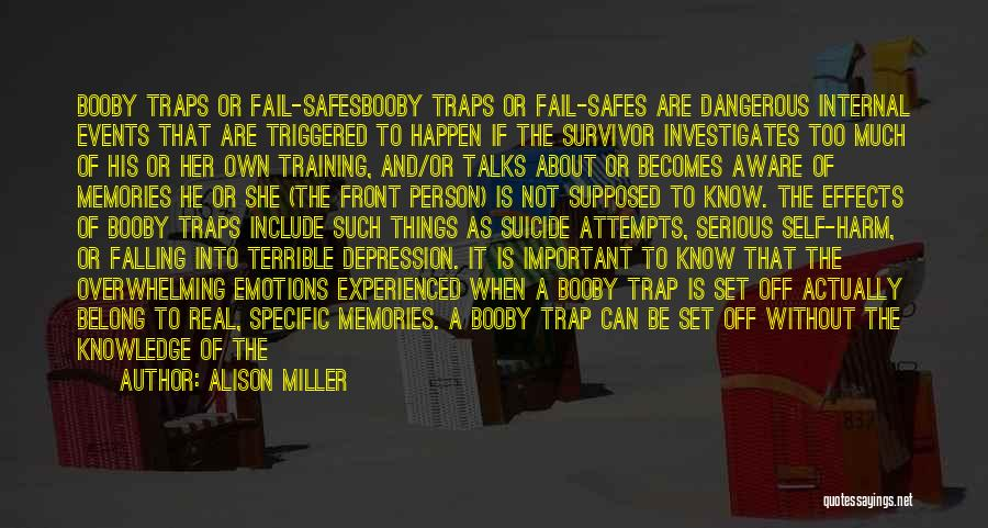 Alison Miller Quotes: Booby Traps Or Fail-safesbooby Traps Or Fail-safes Are Dangerous Internal Events That Are Triggered To Happen If The Survivor Investigates
