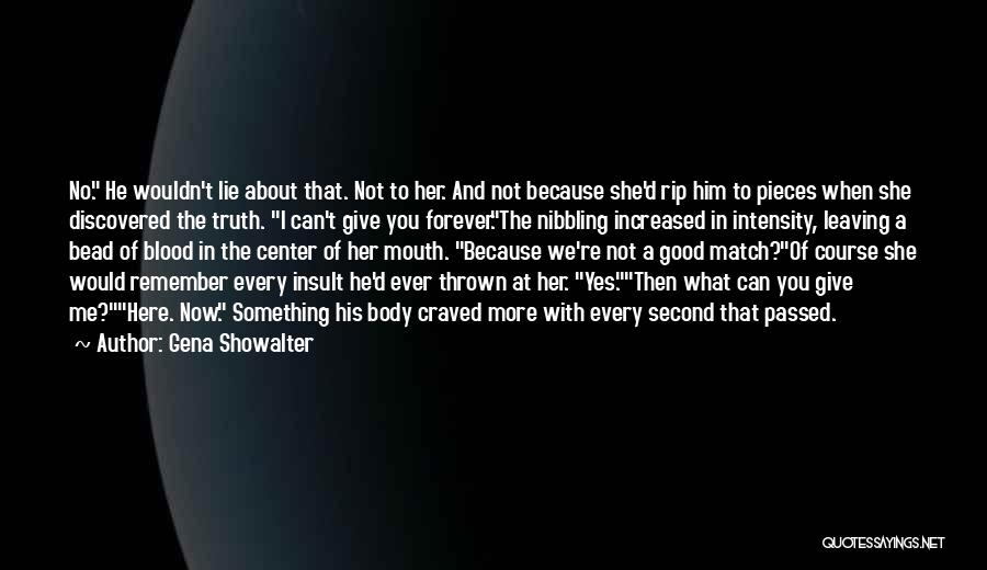 Gena Showalter Quotes: No. He Wouldn't Lie About That. Not To Her. And Not Because She'd Rip Him To Pieces When She Discovered