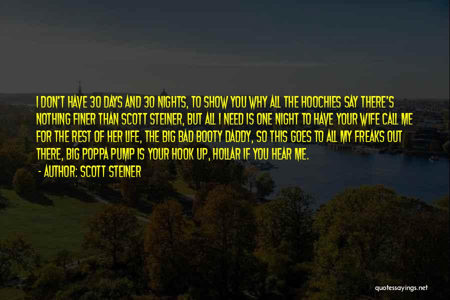Scott Steiner Quotes: I Don't Have 30 Days And 30 Nights, To Show You Why All The Hoochies Say There's Nothing Finer Than