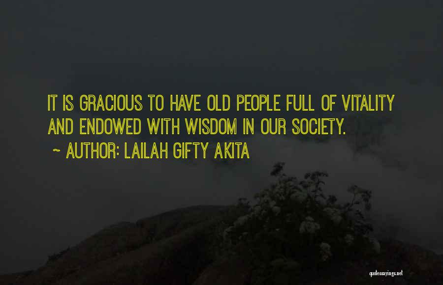 Lailah Gifty Akita Quotes: It Is Gracious To Have Old People Full Of Vitality And Endowed With Wisdom In Our Society.
