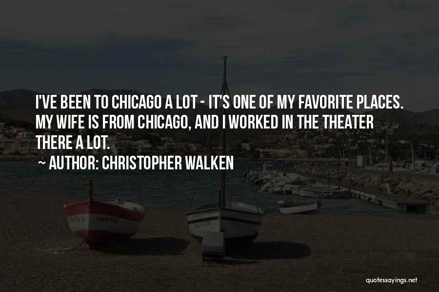 Christopher Walken Quotes: I've Been To Chicago A Lot - It's One Of My Favorite Places. My Wife Is From Chicago, And I