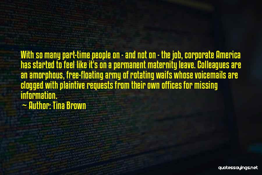 Tina Brown Quotes: With So Many Part-time People On - And Not On - The Job, Corporate America Has Started To Feel Like