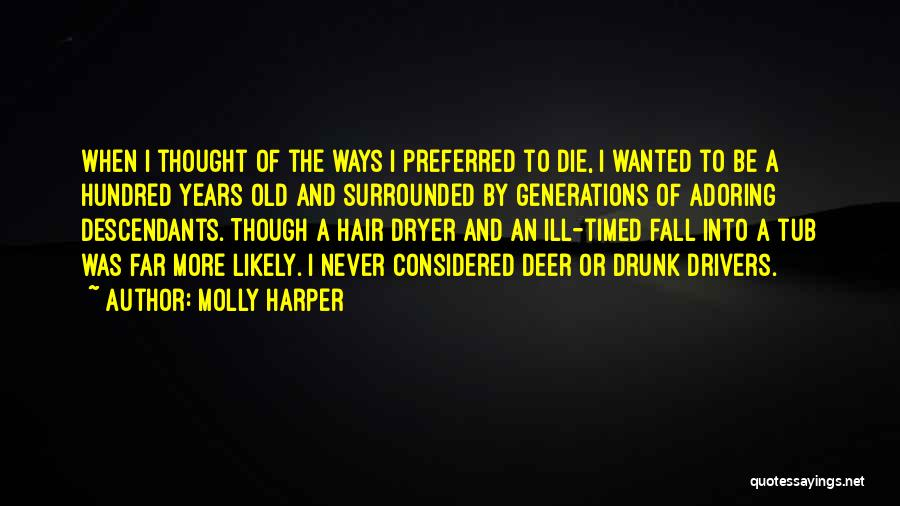 Molly Harper Quotes: When I Thought Of The Ways I Preferred To Die, I Wanted To Be A Hundred Years Old And Surrounded