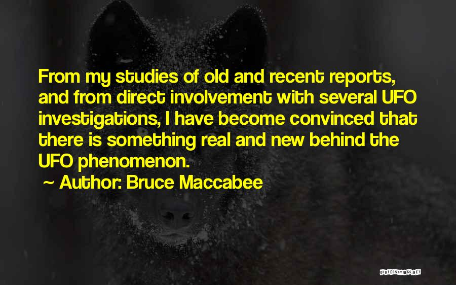 Bruce Maccabee Quotes: From My Studies Of Old And Recent Reports, And From Direct Involvement With Several Ufo Investigations, I Have Become Convinced