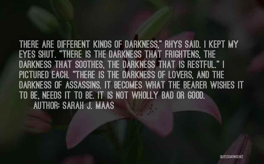 Sarah J. Maas Quotes: There Are Different Kinds Of Darkness, Rhys Said. I Kept My Eyes Shut. There Is The Darkness That Frightens, The