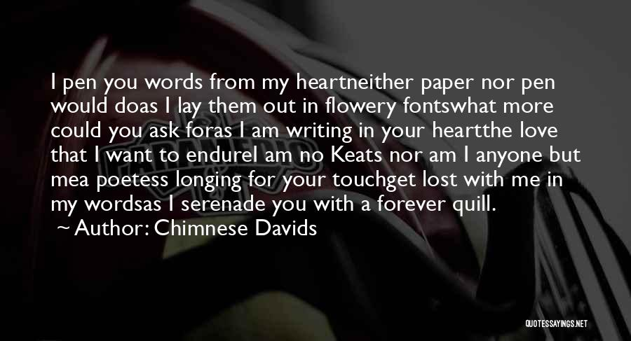 Chimnese Davids Quotes: I Pen You Words From My Heartneither Paper Nor Pen Would Doas I Lay Them Out In Flowery Fontswhat More