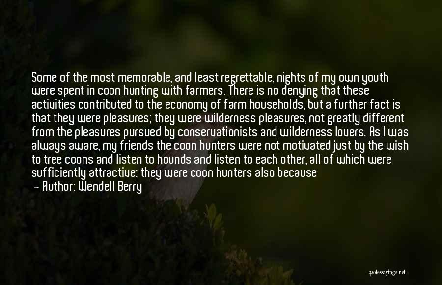 Wendell Berry Quotes: Some Of The Most Memorable, And Least Regrettable, Nights Of My Own Youth Were Spent In Coon Hunting With Farmers.