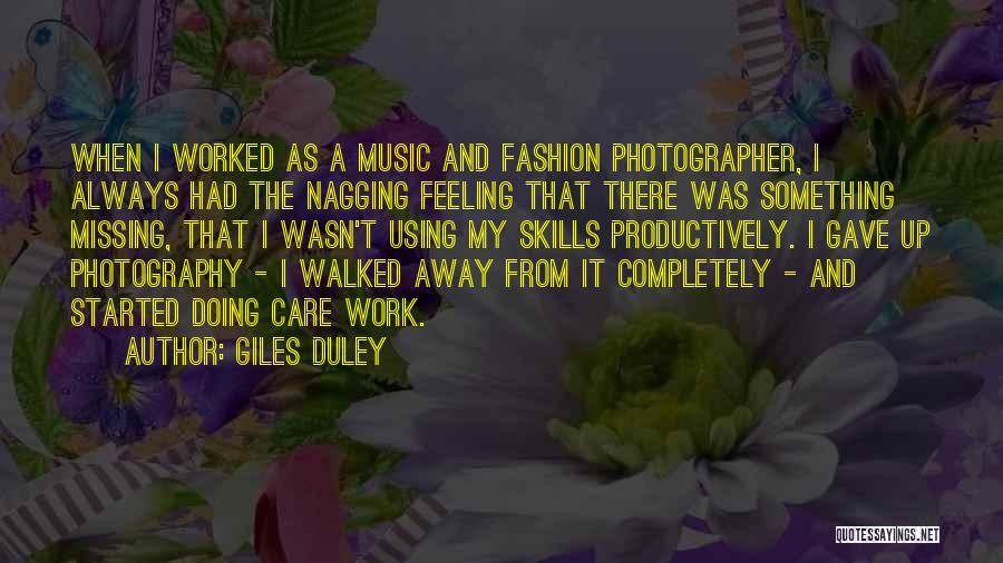 Giles Duley Quotes: When I Worked As A Music And Fashion Photographer, I Always Had The Nagging Feeling That There Was Something Missing,