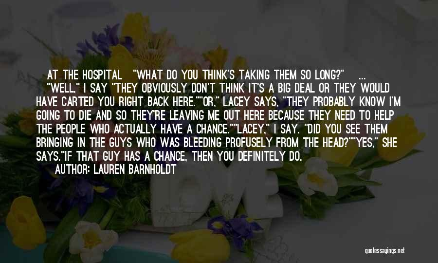 Lauren Barnholdt Quotes: [at The Hospital]what Do You Think's Taking Them So Long?[ ... ]well, I Say They Obviously Don't Think It's A