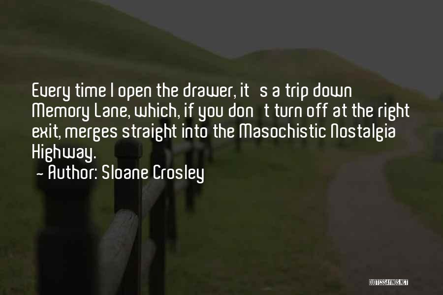 Sloane Crosley Quotes: Every Time I Open The Drawer, It's A Trip Down Memory Lane, Which, If You Don't Turn Off At The
