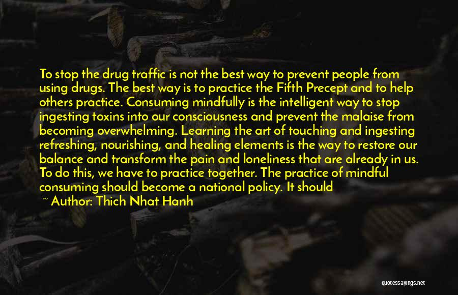 Thich Nhat Hanh Quotes: To Stop The Drug Traffic Is Not The Best Way To Prevent People From Using Drugs. The Best Way Is