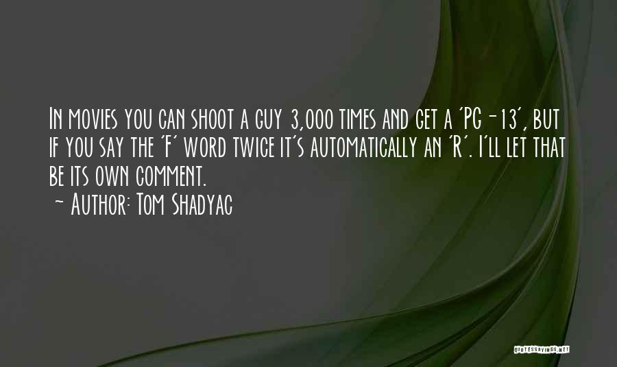 Tom Shadyac Quotes: In Movies You Can Shoot A Guy 3,000 Times And Get A 'pg-13', But If You Say The 'f' Word