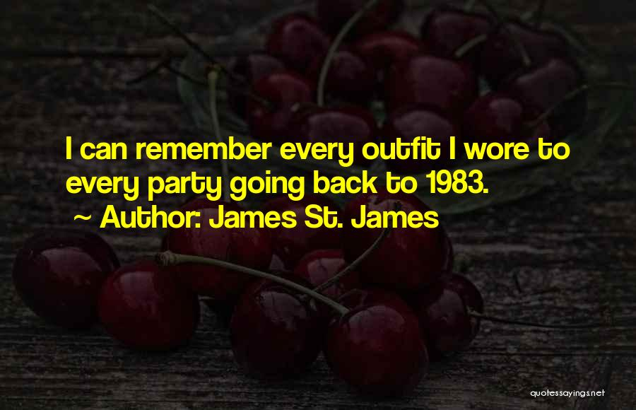 James St. James Quotes: I Can Remember Every Outfit I Wore To Every Party Going Back To 1983.