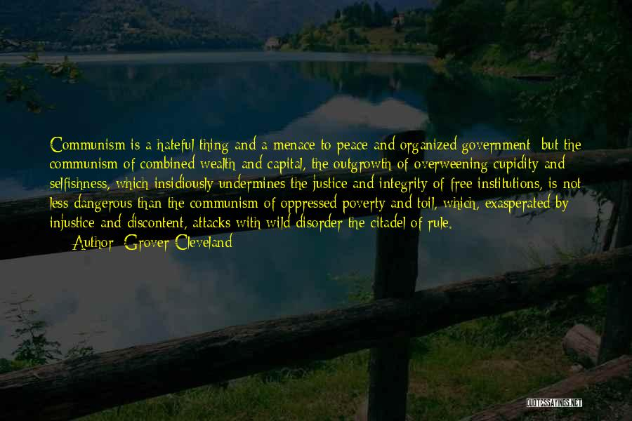 Grover Cleveland Quotes: Communism Is A Hateful Thing And A Menace To Peace And Organized Government; But The Communism Of Combined Wealth And