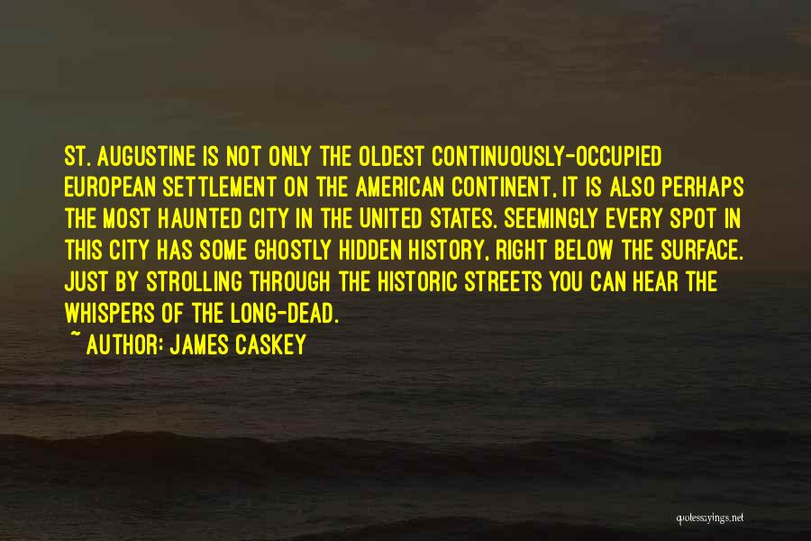James Caskey Quotes: St. Augustine Is Not Only The Oldest Continuously-occupied European Settlement On The American Continent, It Is Also Perhaps The Most