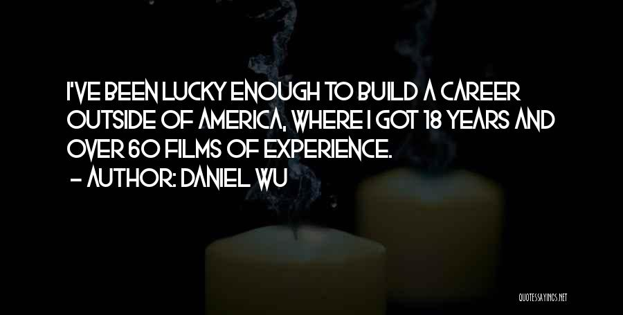 18 And Over Quotes By Daniel Wu