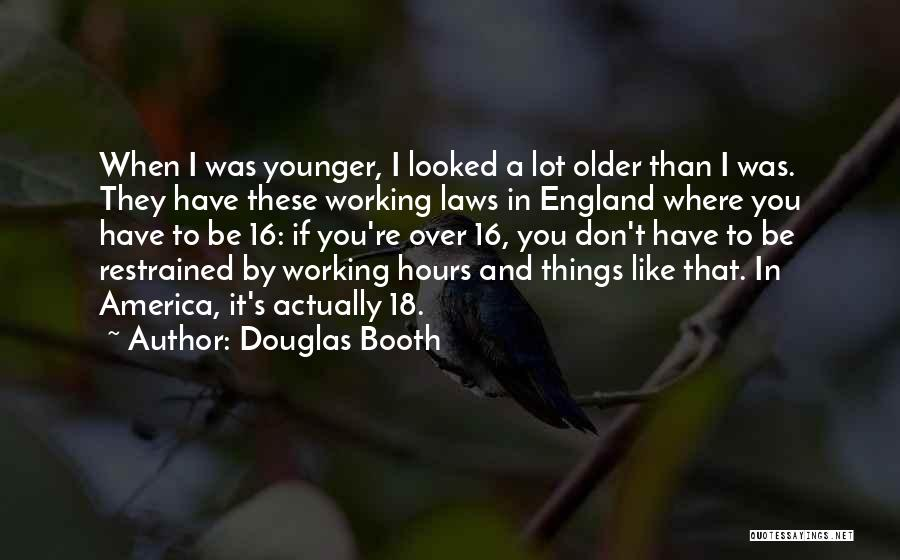 18 And Over Quotes By Douglas Booth