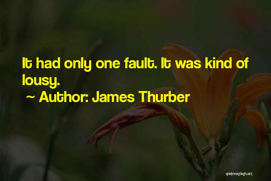 James Thurber Quotes: It Had Only One Fault. It Was Kind Of Lousy.