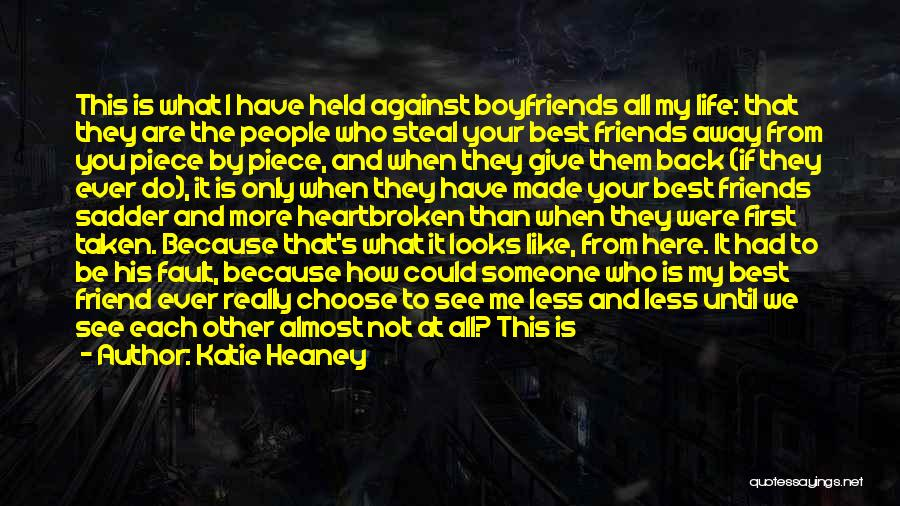Katie Heaney Quotes: This Is What I Have Held Against Boyfriends All My Life: That They Are The People Who Steal Your Best