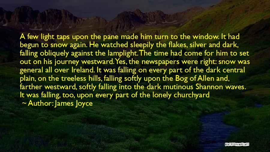 James Joyce Quotes: A Few Light Taps Upon The Pane Made Him Turn To The Window. It Had Begun To Snow Again. He