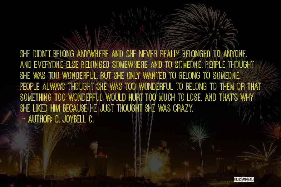 C. JoyBell C. Quotes: She Didn't Belong Anywhere And She Never Really Belonged To Anyone. And Everyone Else Belonged Somewhere And To Someone. People