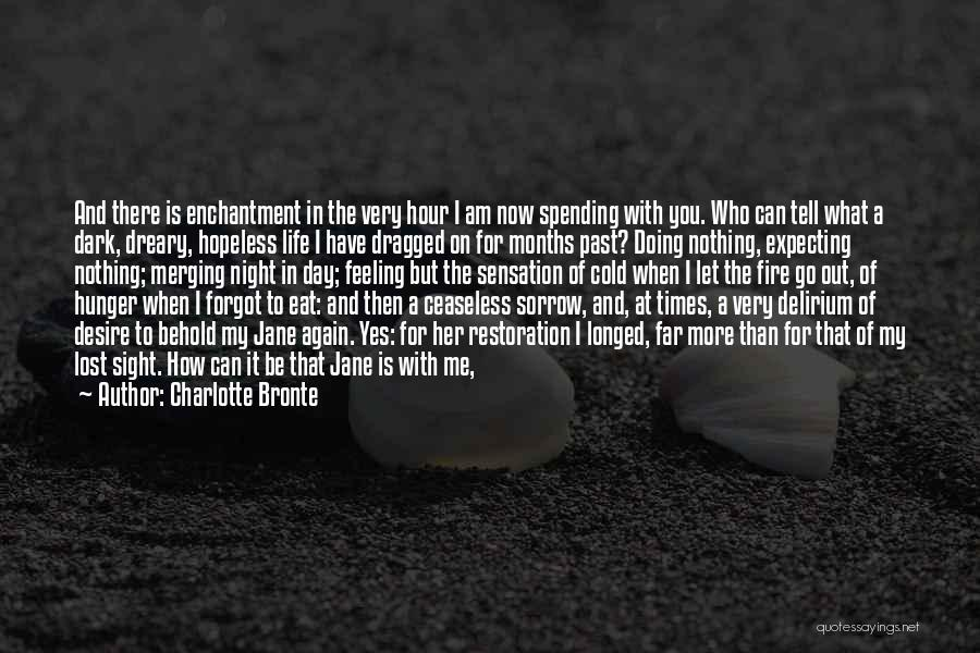 Charlotte Bronte Quotes: And There Is Enchantment In The Very Hour I Am Now Spending With You. Who Can Tell What A Dark,