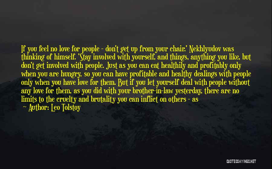 Leo Tolstoy Quotes: If You Feel No Love For People - Don't Get Up From Your Chair.' Nekhlyudov Was Thinking Of Himself. 'stay