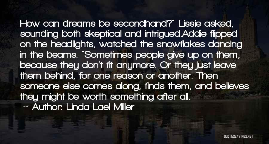 Linda Lael Miller Quotes: How Can Dreams Be Secondhand? Lissie Asked, Sounding Both Skeptical And Intrigued.addie Flipped On The Headlights, Watched The Snowflakes Dancing