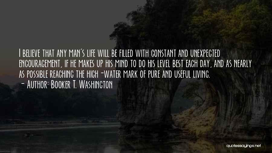 Booker T. Washington Quotes: I Believe That Any Man's Life Will Be Filled With Constant And Unexpected Encouragement, If He Makes Up His Mind